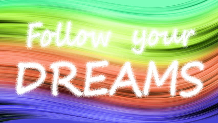 Writing FOLLOW YOUR DREAMS on the colored background, Background changes colors in throughout the spectrum, Seamless loop,